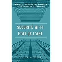 Sécurité WiFi - État de l'art (2017 - 1ère édition) : typologie des attaques et solutions de sécurisation (French Edition)