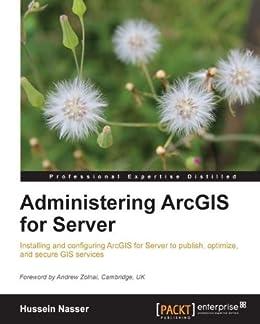 Administering ArcGIS for Server von [Nasser,  Hussein]