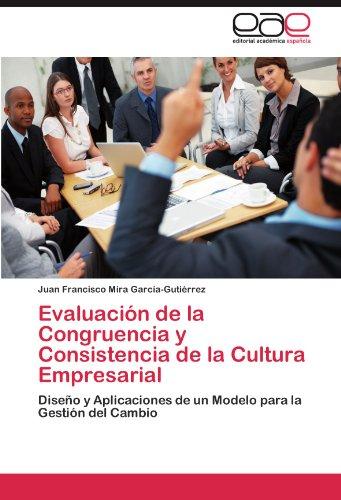 Evaluacion de La Congruencia y Consistencia de La Cultura Empresarial por Juan Francisco Mira Garc A-Guti Rrez