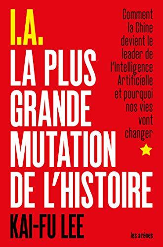 I.A. La Plus Grande Mutation de l'Histoire (AR.ESSAI) par Kai-Fu Lee