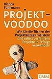 Projekt-Voodoo®: Wie Sie die Tücken des Projektalltags meistern und selbst verfahrene Projekte in Erfolge verwandeln (Dein Business)