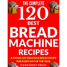 BREAD MACHINE COOKBOOK: 120 Most Delicious Bread Machine Recipes (bread, bread bible, bread makers, breakfast, bread machine cookbook, bread baking, bread ... healthy, healthy recipes) (English Edition)