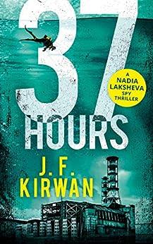37 Hours (Nadia Laksheva Spy Thriller Series, Book 2) by [Kirwan, J.F.]