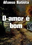 O amor é bom (Portuguese Edition)