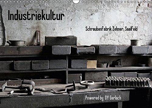 Industriekultur, Schraubenfabrik Zehner, Saalfeld (Wandkalender 2018 DIN A3 quer): Eindrücke einer Schraubenmanufaktur aus den Anfängen des 19. ... ... Kunst) [Kalender] [Apr 01, 2017] Gerlach, DY (Riemenantrieb Motor)