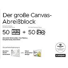 Der große Canvas-Abreißblock: Die perfekte Ergänzung zu Business Model Generation und Value Proposition Design Extra groß und blanko: 50 x Business Model Canvas und 50 x Value Proposition Canvas