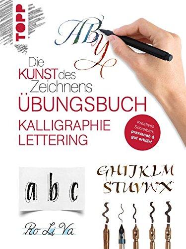 Die Kunst des Zeichnens - Kalligraphie Lettering Übungsbuch: Kreatives Schreiben: praxisnah & gut erklärt