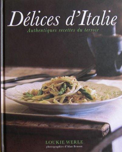 Délices d'Italie Authentiques recettes du terroir ou la cucina povera par Loukie Werle