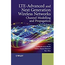 LTE–Advanced and Next Generation Wireless Networks: Channel Modelling and Propagation
