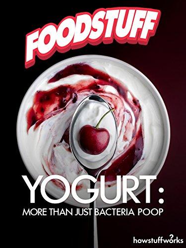 Yogurt: More Than Just Bacteria Poop