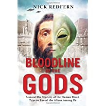 Bloodline Of The Gods: Unravel the Mystery of the human Blood Type to Reveal the Aliens Among Us