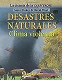 Desastres naturales. Clima violento: Volume 2 (La ciencia de la catastrofe)