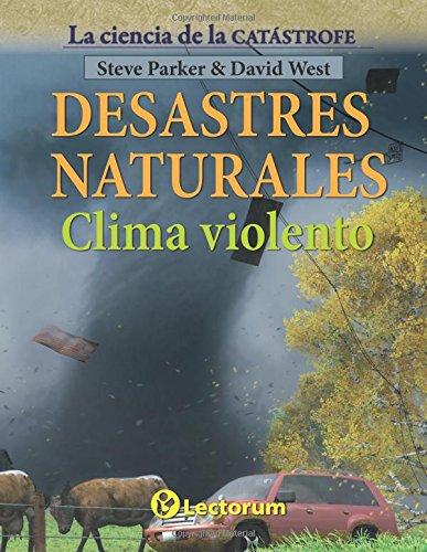 Desastres naturales. Clima violento: Volume 2 (La ciencia de la catastrofe) por Steve Parker