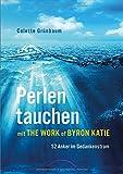 Perlen tauchen mit The Work of Byron Katie (Amazon.de)