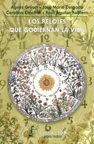Los relojes que gobiernan la vida (LA CIENCIA PARA TODOS) por Agnès Gruart et al.