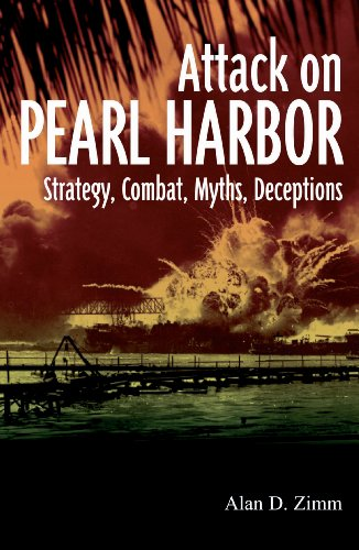The Attack on Pearl Harbor: Strategy, Combat, Myths, Deceptions