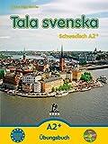 Tala svenska - Schwedisch / Tala svenska - Schwedisch A2+: Übungsbuch