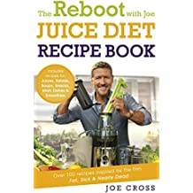 The Reboot with Joe Juice Diet Recipe Book: Over 100 recipes inspired by the film 'Fat, Sick & Nearly Dead' (English Edition)