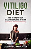 Vitiligo Diet: How To Conquer Your Vitiligo Naturally Via Nutrition (Including Delicious Recipes!)