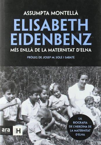 Elisabeth Eidenbenz: més enllà de la Maternitat d'Elna (Sèrie H) por Assumpta Montellà i Carlos
