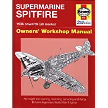 Supermarine Spitfire: Owners' Workshop Manual (An Insight into Owning, Restoring, Servicing and Flying Britain's Legendary World War 2 Fighter)