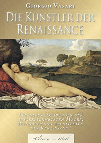Giorgio Vasari: Die Künstler der Renaissance (Illustriert) – Mit Biographien von Giotto, Donatello, Botticelli, Leonardo da Vinci, Raffael, Michelangelo, Tizian u.v.a.