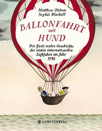 Ballonfahrt mit Hund: Die (fast) wahre Geschichte der ersten internationalen Luftfahrt im Jahr 1785