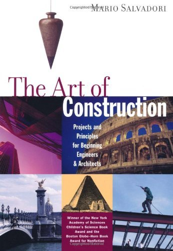 The Art of Construction: Projects and Principles for Beginning Engineers & Architects: Projects and Principles for Beginning Engineers and Architects (Ziggurat Book)