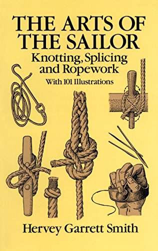 The Arts of the Sailor: Knotting, Splicing and Ropework (Dover Maritime) (English Edition) (Dover Smith)