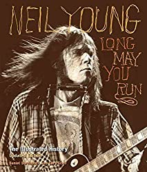 [Neil Young: Long May You Run: the Illustrated History] (By: Daniel Durchholz) [published: November, 2012]
