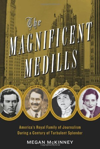 The Magnificent Medills: America's Royal Family of Journalism During a Century of Turbulent Splendor by Megan McKinney (5-Feb-2012) Hardcover