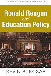 Ronald Reagan and Education Policy by Kevin R Kosar (2011-04-12)
