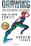 Drawing: How to Draw Comics, For Beginners to Expert: Volume 1