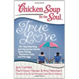 Chicken Soup for the Soul: True Love: 101 Heartwarming and Humorous Stories about Dating, Romance, Love, and Marriage (English Edition)