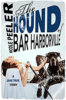 The Hound of Bar Harborville (A Jane True Short Story) by [Peeler, Nicole]