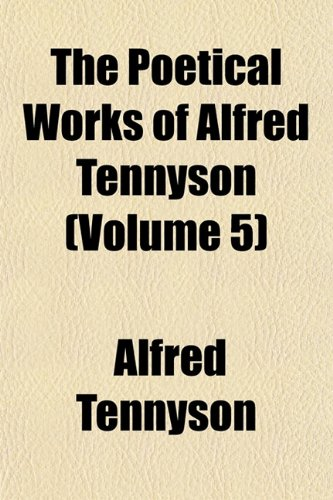 The Poetical Works of Alfred Tennyson (Volume 5)
