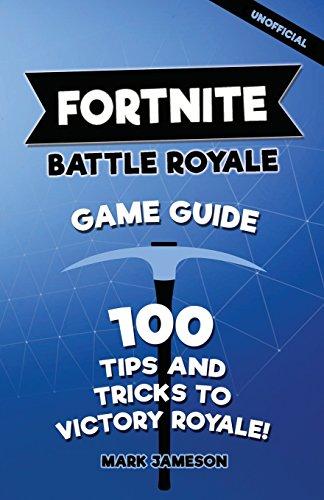 Fortnite Battle Royale Game Guide: 100 Tips And Tricks To Victory Royale! (Fortnite Tips Book) por Mark Jameson