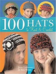 100 Hats to Knit and Crochet
