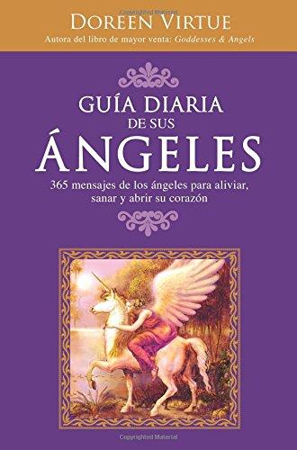 Guia Diaria de Sus Angeles: 365 Mensages de los Angeles Para Aliviar, Sanar y Abrir su Corazon