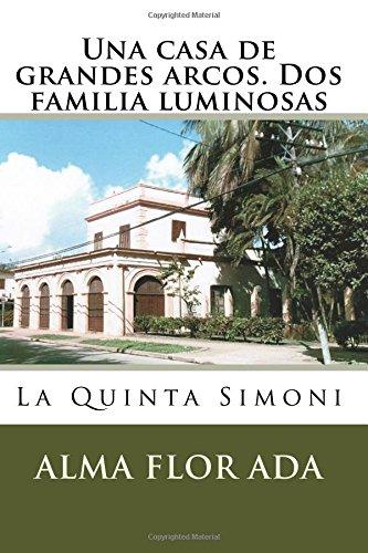 Descargar Libro Una casa de grandes arcos. Dos familia luminosas: La Quinta Simoni: Volume 11 de Alma Flor Ada
