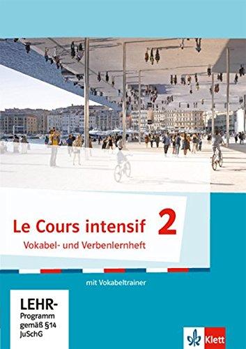 Le Cours intensif 2. Vokabel- und Verbenlernheft mit Vokabeltrainer. Ab 2017: Französisch als 3. Fremdsprache