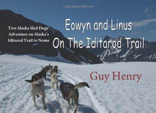 Eowyn and Linus On The Iditarod Trail: Two Alaska Sled Dog's Adventure on Alaska's Iditarod Trail to Nome -