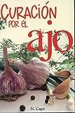Curacion Por el Ajo = Healing Benefits of Garlic (RTM Ediciones)