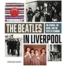 The Beatles in Liverpool: From Merseybeat to Stardom by Spencer Leigh (2012-11-01)