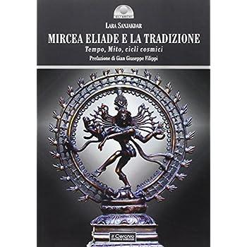 Mircea Eliade E La Tradizione. Tempo, Mito, Cicli Cosmici