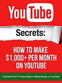 YouTube: Secrets How To Make $1,000+ Per Month On YouTube: Your YouTube book inside includes a link to a 1 Hour FREE YouTube Masterclass video worth $197 (YouTube Secrets) by [Walsh, Nick]