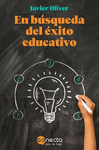 En búsqueda del éxito educativo: Aprendizajes de vida para educar a tu hijo de [