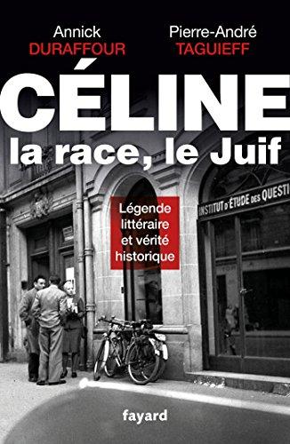 Céline, la race, le Juif (Essais) par Pierre-André Taguieff, Annick Durafour