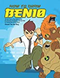 How to Draw Ben10: The Easy Step-by-Step Guide to Draw the Characters from Ben10 - The Best Book for Drawing Ben and His Friends