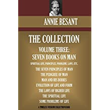 Annie Besant Collection Volume Three: Seven Books on Man (Timeless Wisdom Collection) (English Edition)